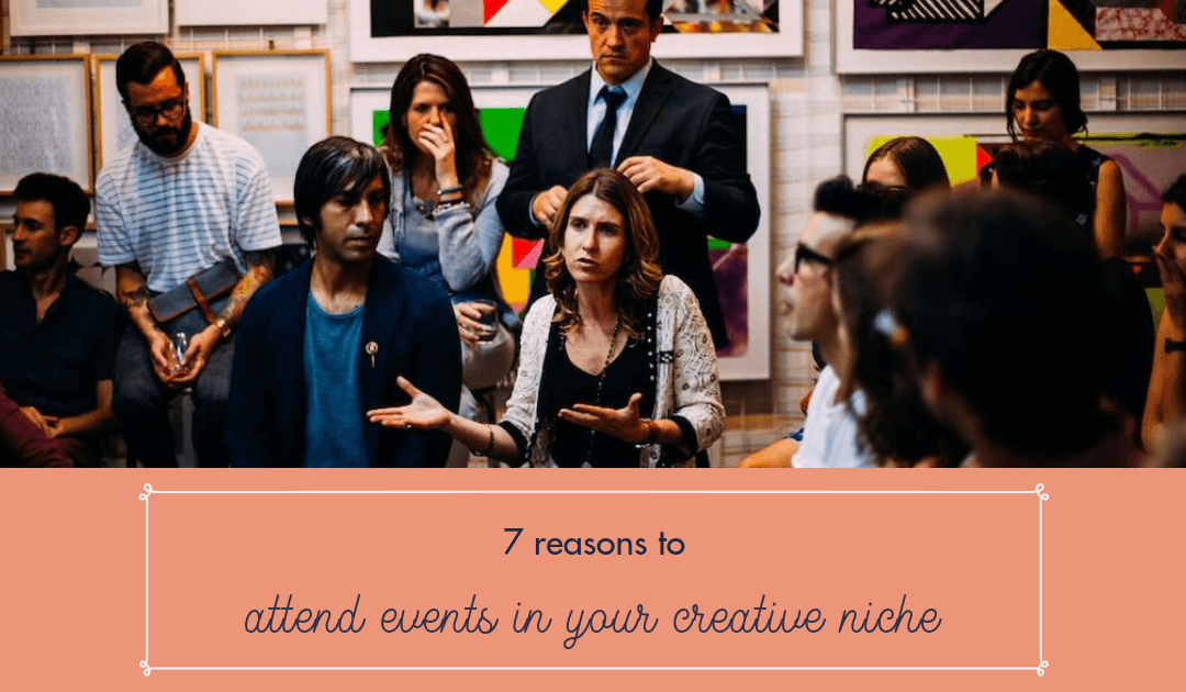 7 reasons to attend events in your creative niche