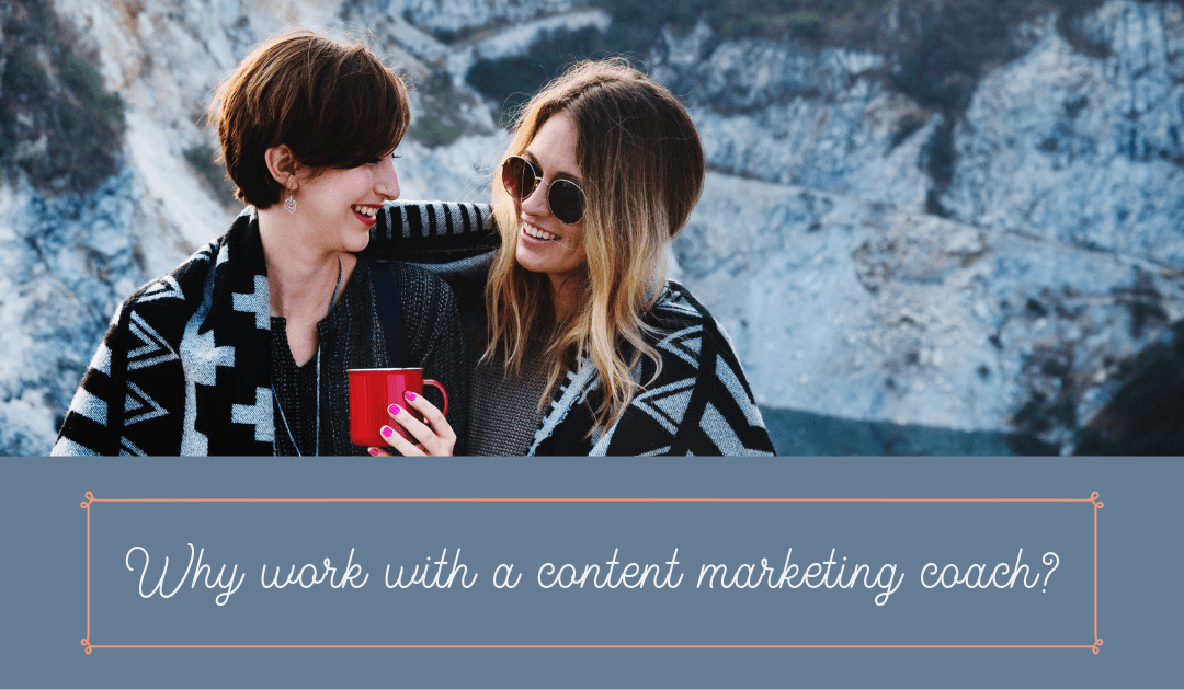 Why work with a content marketing coach?