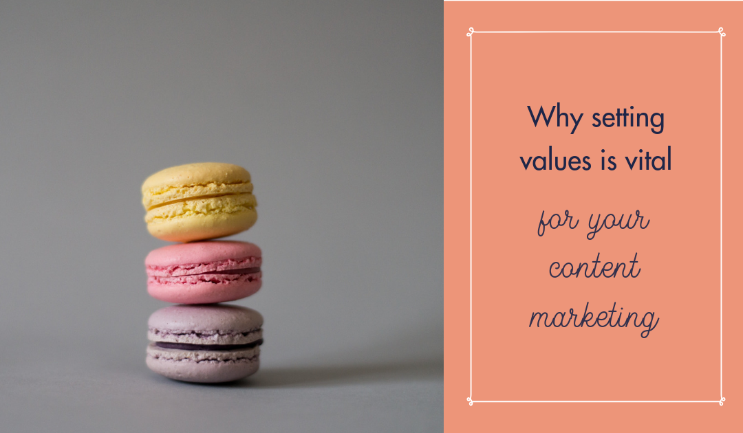 Why setting values is vital for your content marketing