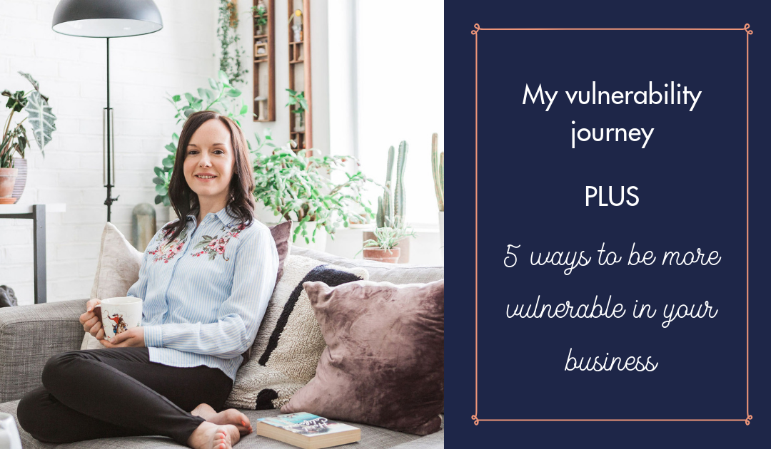 My vulnerability journey PLUS 5 easy steps to bring vulnerability into your business