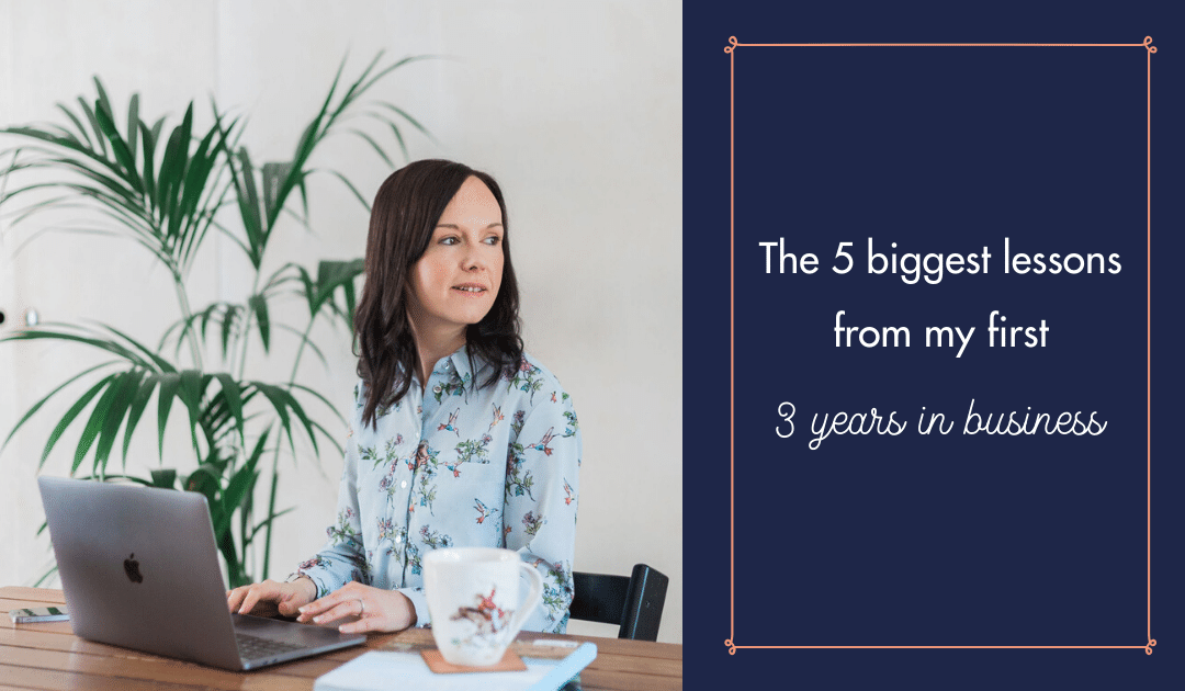 The 5 biggest lessons from my first 3 years in business