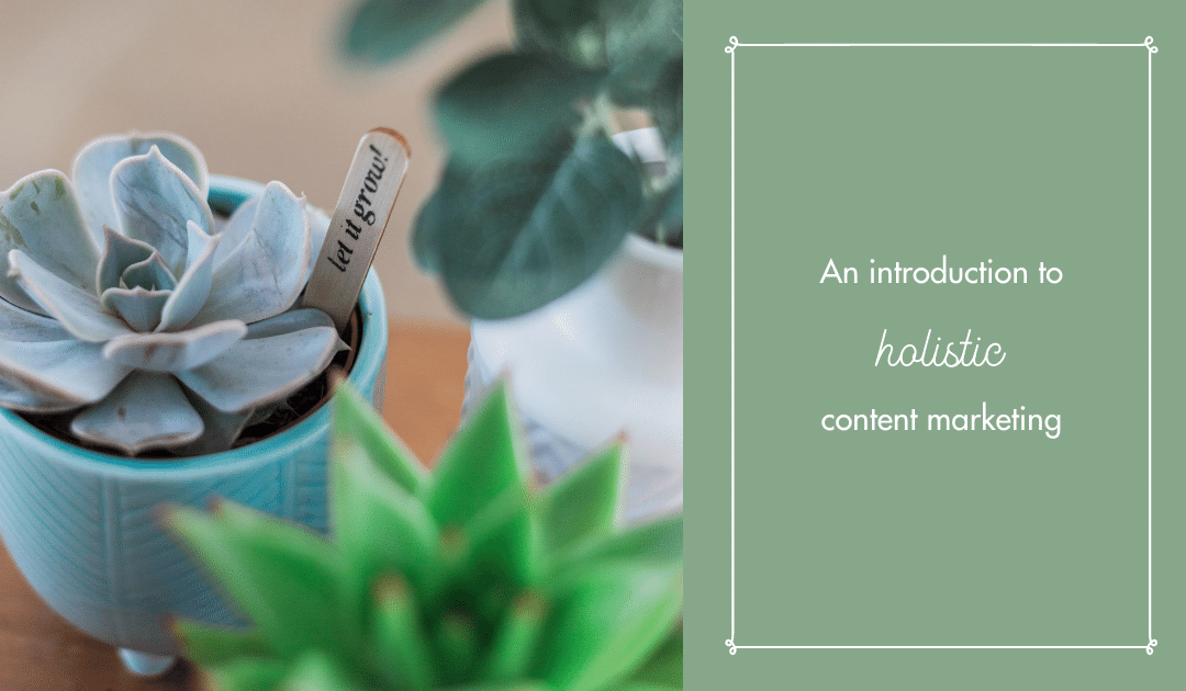 An introduction to holistic content marketing