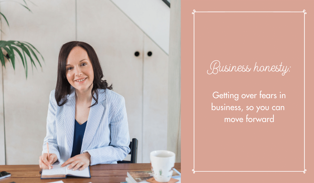 Getting over your fears in business, so you can move forward